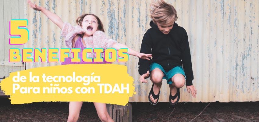 5 beneficios de la tecnologia para niños con TDAH